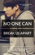 No one can break us apart (BTS Jungkook) by suga_wife