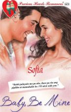 Baby, Be Mine -Published under PHR and Finalist of Filipino Readercon 2014 (Completed) by sofia_jade6