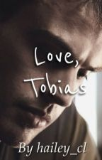 Love, Tobias by hailey_cl