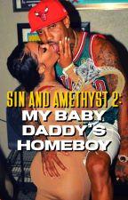 Sin and Amethyst 2: My baby daddy's homeboy by PrettyLittleWriter22