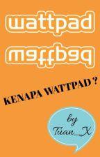 KENAPA WATTPAD ? by Tuan_X