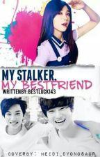 My Stalker, My Bestfriend | exopink ff by BestLuck143