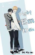 [Đam Mỹ ] ( Hoàn) Ngày Em Đến by DennyMocNhi2