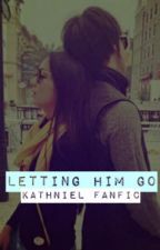 Letting Him Go - Kathniel FanFic [Completed] by DJKCPrincess