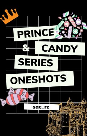Prince and Candy Series Oneshots by sae_rz