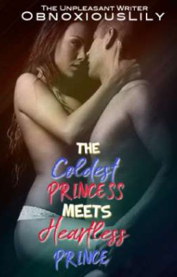The Coldest Princess Meets The Heartless Prince [REVISED] ✔