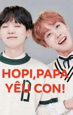 Đọc truyện (fourshot) [ yoonseok + Sope ] [hoàn] Hopi, Papa yêu con!