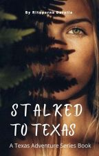 Stalked To Texas (Texas Adventure Series,  Book 2) by Zxcvbnm1974
