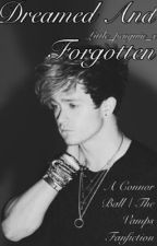 Dreamed And Forgotten ( Connor Ball / The Vamps Fanfiction) by LittleLukeHemmo1996