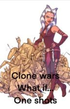 Clone Wars what if one shots  by caseysophiamottola