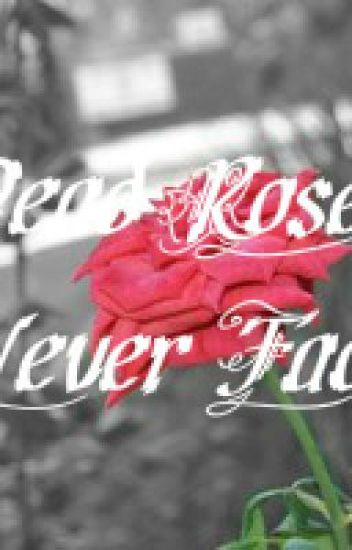 Dead Roses Never Fade