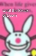 Until the Break of Dawn by hlboswell
