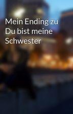 Mein Ending zu Du bist meine Schwester by AliBDJ