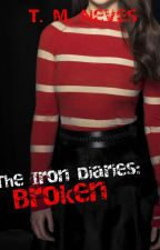 The Iron Diaries: Broken by ThaylitaNeves
