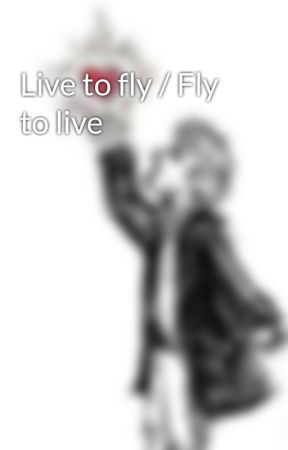 Live to fly / Fly to live by Crystal_92