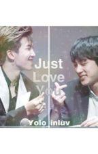 Just Love You/дууссан/ by yolo_inluv
