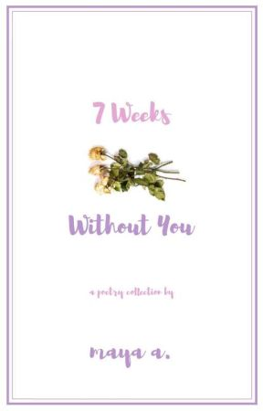 7 Weeks Without You ✓ by thelastpagescribbler