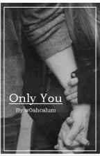 Only You || Luke Hemmings by w0ahcalum