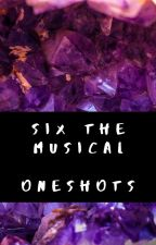 Six The Musical - One-Shots by queenMary_I