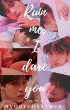 Ruin Me, I Dare You | BTS Reverse Harem (21+) by unknownauthor18