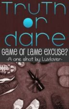 Truth Or Dare - Game Or Lame Excuse? [ One shot ] by Luvlover