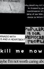 kill me now by purple_dystopian