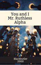 You and I Mr. Ruthless Alpha by blackbutler2000