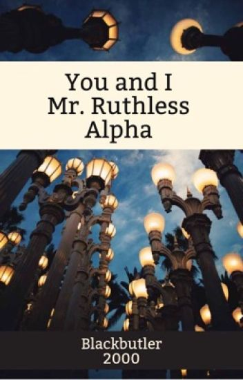You and I Mr. Ruthless Alpha