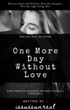 One More Day Without Love by issuesunreal