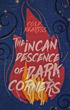 The Incandescence of Dark Corners (BOOK 2) by coldheartss
