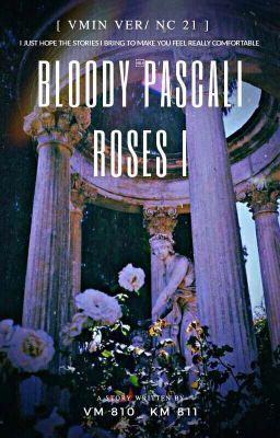 Đọc truyện [VMin Ver/ NC-21][HOÀN] Bloody Pascali Roses I