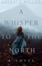 A Whisper to the North by AbigaelOfAgartha