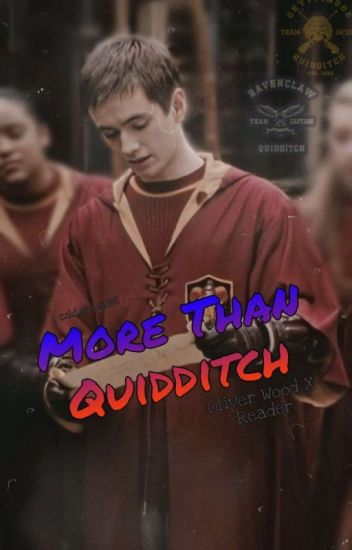 More Than Quidditch | Oliver Wood x Reader