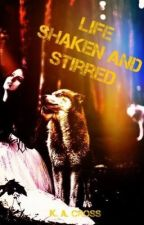 Life Shaken and Stirred (book 3 in the life series) by misspiggy88