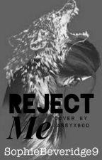Reject Me by SophieBeveridge9