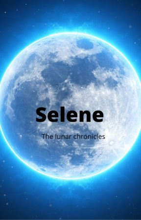 Selene (Lunar chronicles fanfic) by BedazzledLunartic27