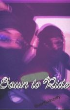 Down to Ride. by verifiedspiffy