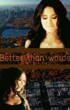 BETTER THAN WORDS. by Biebergomrz