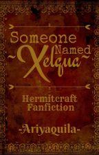 Someone Named Xelqua (Hermitcraft Fanfiction) by Ariyaquila