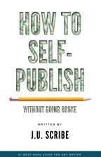 How to Self-Publish Without Going Broke by JonastheScribe