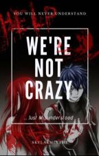 We're Not Crazy  by SkylarMinthe
