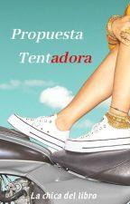 Propuesta tentadora by Lachicadellibro28