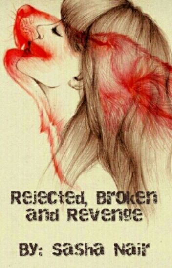 Rejected, Broken and Revenge