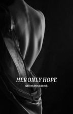 Her Only Hope (Book 2)  by cetala23