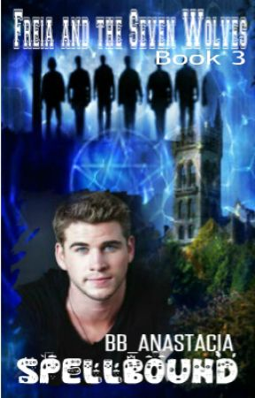 Freia and the Seven Wolves Book 3 Spellbound by Bb_Anastacia