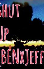 Shut Up(BENxJeff) by LittleVioletFlowers