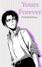 Yours Forever (Corporal Levi Ackerman) by alittlebitbias