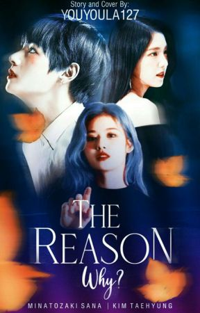 The Reason Why [TaeSana] by youyoula127