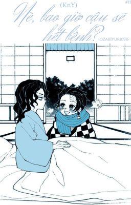 Đọc truyện [OS] (KnY) Nè, bao giờ cậu sẽ hết bệnh?