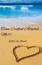 Team Crafted Adopted... Me??? by WHO_LIK_MINECRAF